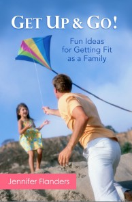 Get Up & Go: Fun Ideas for Getting Fit as a Family (by Jennifer Flanders)