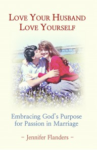 Love Your Husband, Love Yourself - Embracing God's Purpose for Passion in Marriage