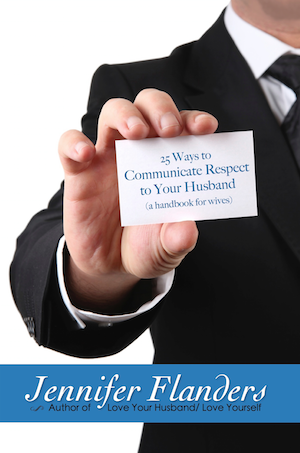 25 Ways to Communicate Respect to Your Husband: A Handbook for Wives... must reading for any woman who wants to build a better marriage