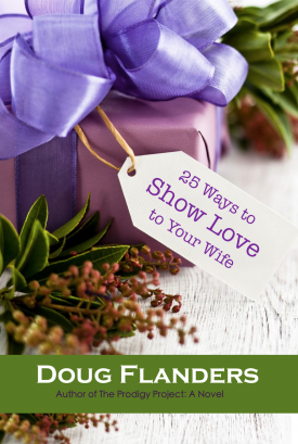 25 Ways to Show Love to Your Wife by Doug Flanders | http://prescottpublishing.org