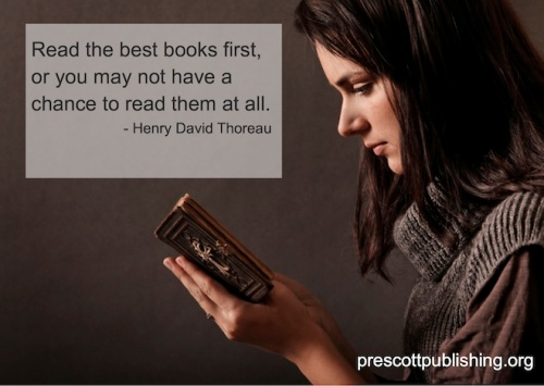 """Read the best books first, or you may not have a chance to read them at all."" - Henry David Thoreau"