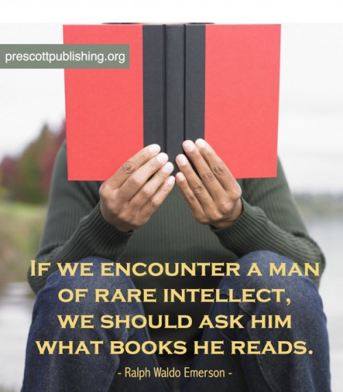 """If we encounter a man of rare intellect, we should ask Him What books he reads."